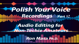 """Polish Your Voice Recordings Part 1: Audio Editing for Non-Techie Amateurs"" Skillshare class by Ron Masa, Ph.D."