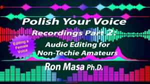 """Polish Your Voice Recordings Part 2: Audio Editing for Non-Techie Amateurs Skillshare class by Ron Masa Ph.D."